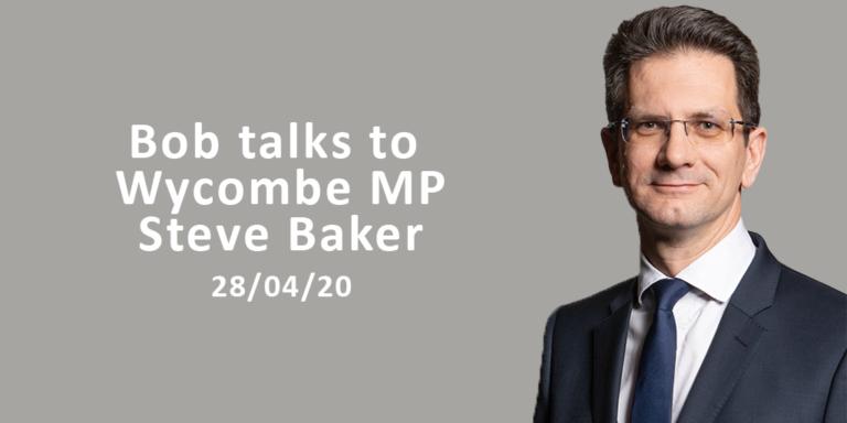 Bob Talks To Wycombe MP Steve Baker 28/04/20