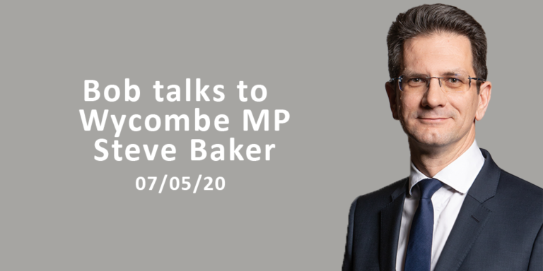 Bob Talks To Wycombe MP Steve Baker 07/05/20