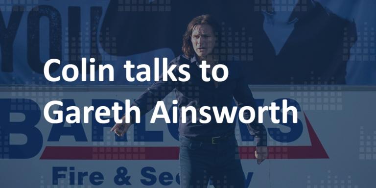 Colin talks to Gareth Ainsworth