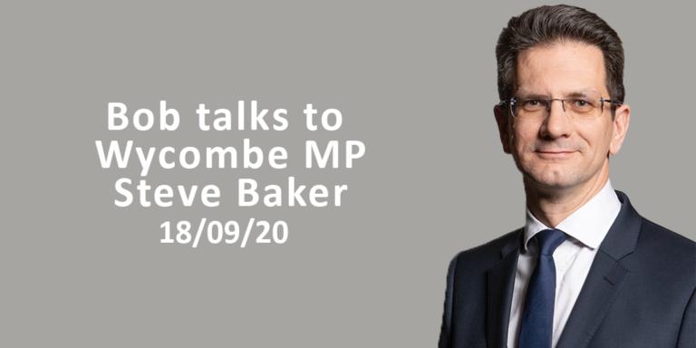 Bob Talks To Wycombe MP Steve Baker 18/09/20