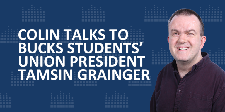 Colin talks to  Bucks Students' Union president  Tamsin Grainger
