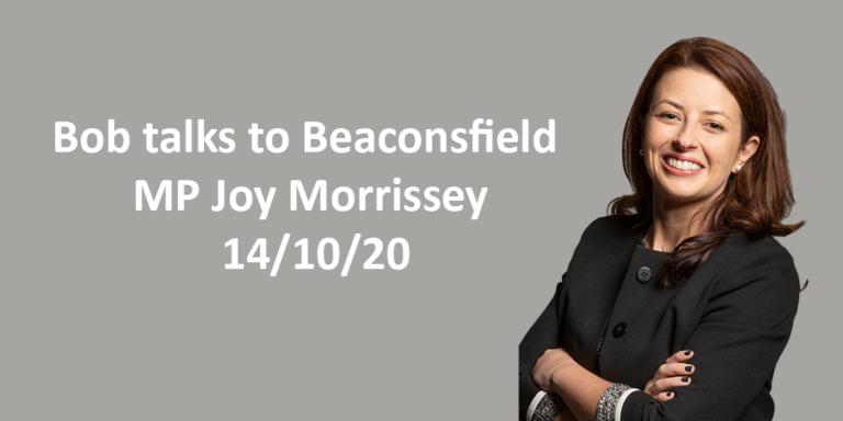 Bob talks to Beaconsfield MP Joy Morrissey 14/10/20