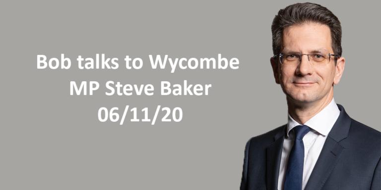 Bob talks to Wycombe MP Steve Baker 06/11/20