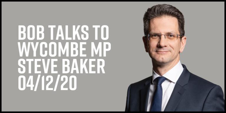 Bob talks to Wycombe MP Steve Baker 04/12/20