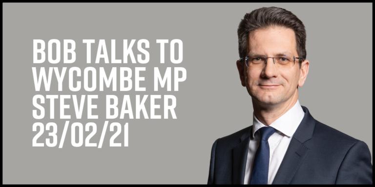 Bob talks to Wycombe MP Steve Baker 23/02/21