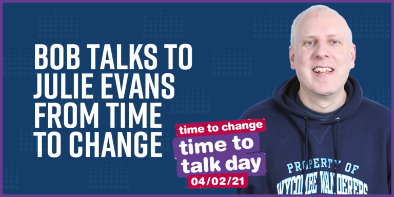 Bob talks to Julie Evans from Time to Change #TimeToTalkDay