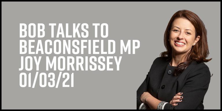 Bob Talks To Beaconsfield MP Joy Morrissey 01/03/21