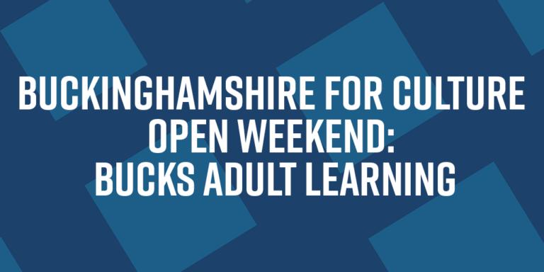 Buckinghamshire for Culture Open Weekend: Bucks Adult Learning