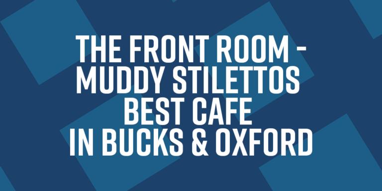 The Front Room – Muddy Stilettos best Cafe in Bucks & Oxford